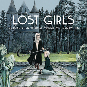 LOST GIRLS: THE PHANTASMAGORICAL CINEMA OF JEAN ROLLIN